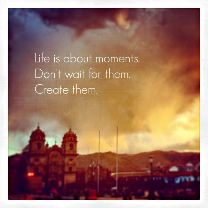 don't wait for moments